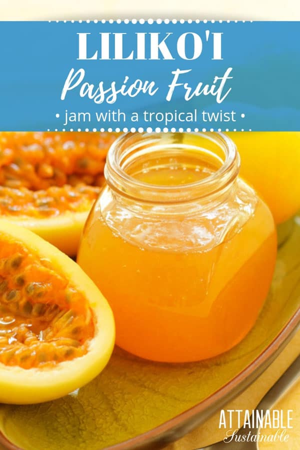 Passion fruit jelly in a glass jar, which cut open lilikoi fruit
