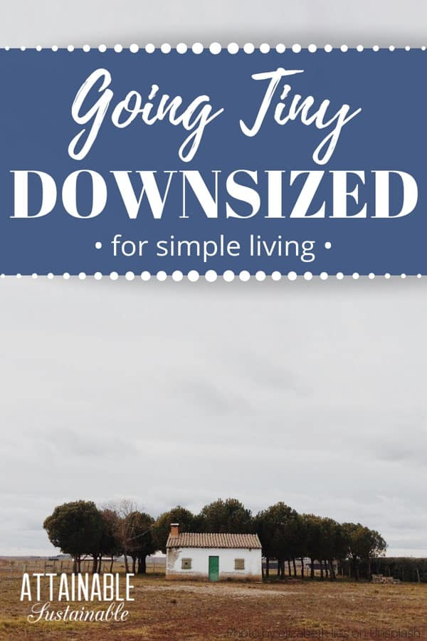 Downsizing strategies you can use. These homes will inspire your switch to small home living. Minuscule, tiny, and small homes on a budget. If your house is feeling like too much home, maybe it's time to think about downsizing. #tinyhouse #smallhouse #homestead