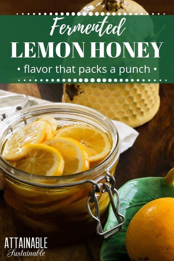 lemon fermented honey (with lemon slices) in a swing top glass jar
