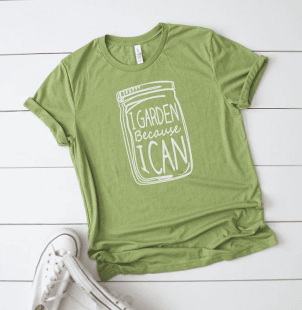 """green tshirt that says """"I garden because I can"""" inside a canning jar"""